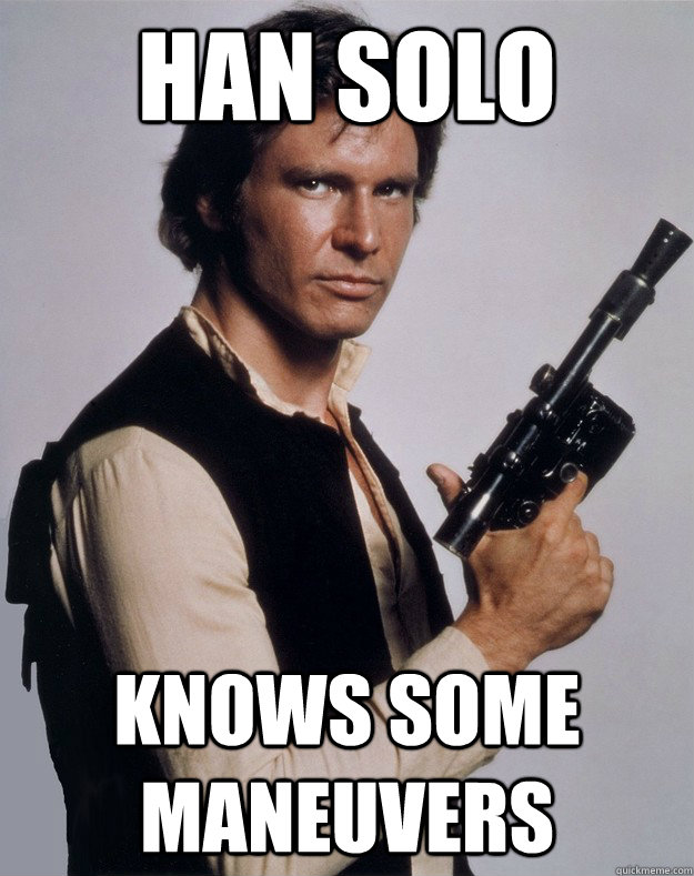 Han Solo Knows some maneuvers