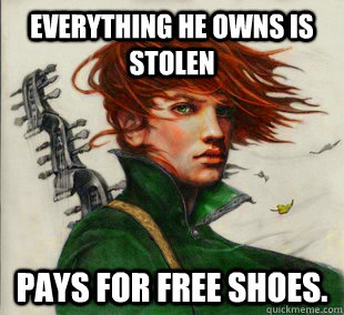 Everything he owns is stolen Pays for free shoes.