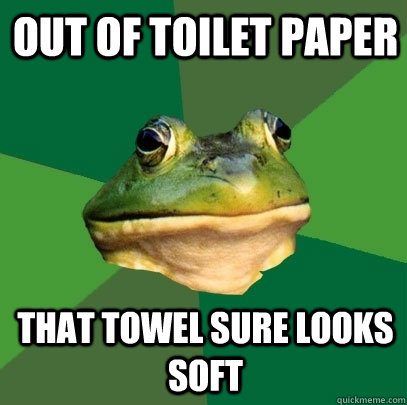 Out of toilet paper that towel sure looks soft - Out of toilet paper that towel sure looks soft  Foul Bachelor Frog