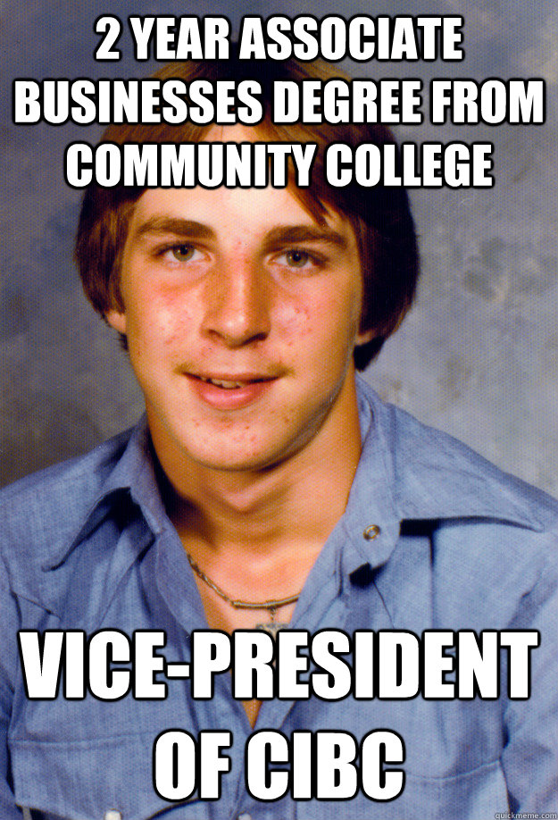 2 year associate businesses degree from community college Vice-President of CIBC - 2 year associate businesses degree from community college Vice-President of CIBC  Old Economy Steven