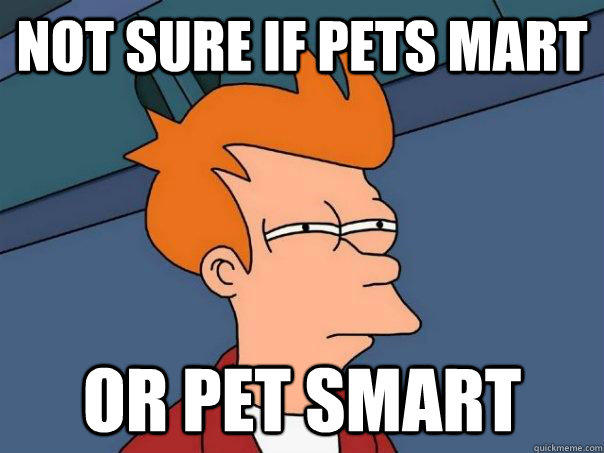 Not sure if Pets Mart Or Pet SMart - Not sure if Pets Mart Or Pet SMart  Futurama Fry