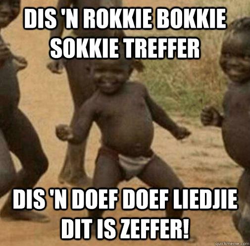 Dis 'n Rokkie Bokkie Sokkie Treffer dis 'n doef doef liedjie dit is zeffer!