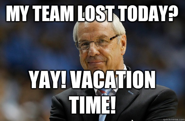 My team lost today? Yay! Vacation time!