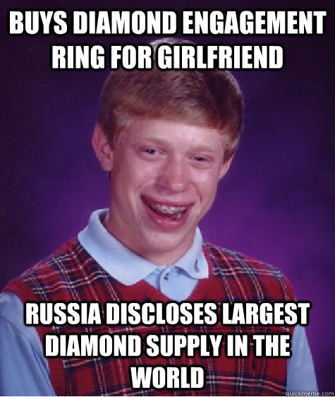 Buys diamond engagement ring for girlfriend Russia discloses largest diamond supply in the world - Buys diamond engagement ring for girlfriend Russia discloses largest diamond supply in the world  Bad Luck Brian
