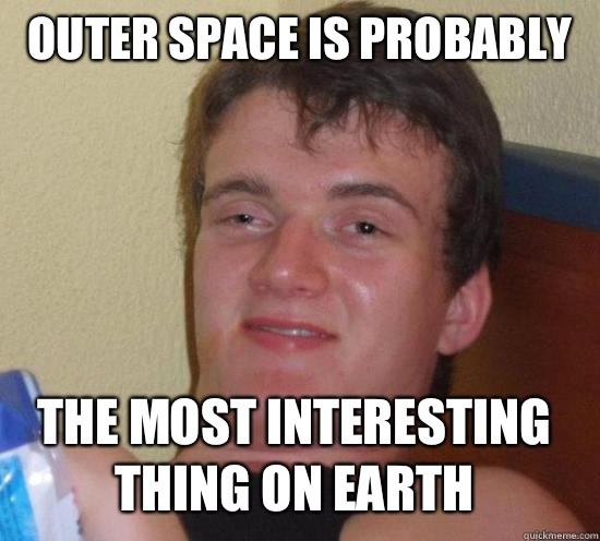 Outer space is probably The most interesting thing on earth - Outer space is probably The most interesting thing on earth  Misc