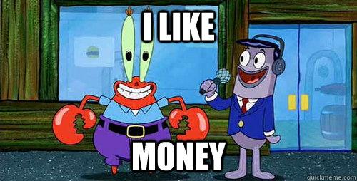 i like money - i like money  Greedy Mr Krabs