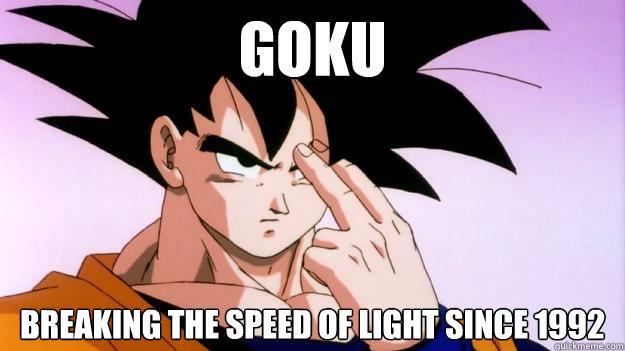 Goku Breaking the speed of light since 1992