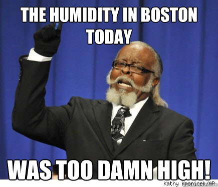 The humidity in boston today Was too damn high! - The humidity in boston today Was too damn high!  Misc