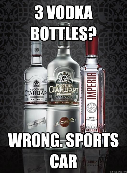 3 vodka bottles? Wrong. Sports car  Russian vodka