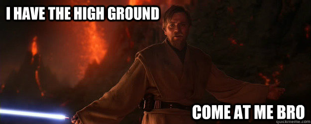 I Have The High Ground Come At Me Bro Obi Wan Come At Me Bro