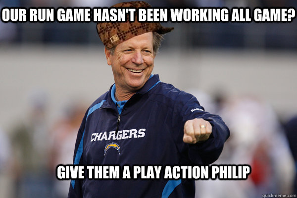 Give them a play action philip Our run game hasn't been working all game? - Give them a play action philip Our run game hasn't been working all game?  Scumbag Norv Turner