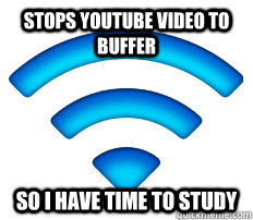 Stops youtube video to buffer so I have time to study - Stops youtube video to buffer so I have time to study  Good Guy Wifi
