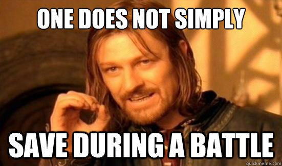 One Does Not Simply save during a battle - One Does Not Simply save during a battle  Boromir