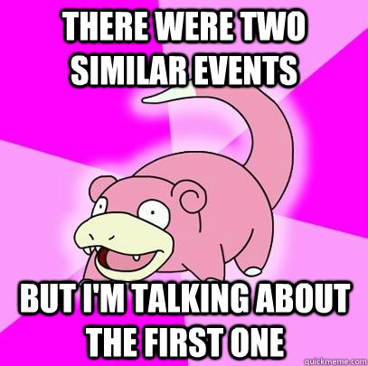 There were two similar events but I'm talking about the first one - There were two similar events but I'm talking about the first one  Slowpoke