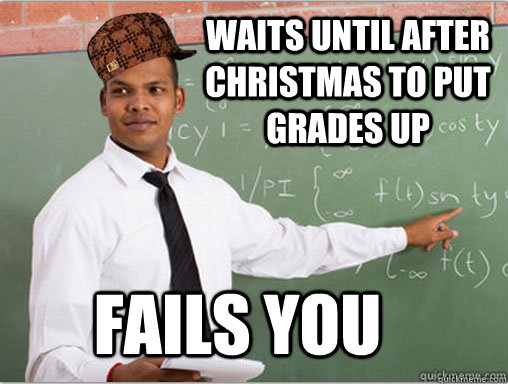 Fails you Waits until after christmas to put grades up - Fails you Waits until after christmas to put grades up  Misc