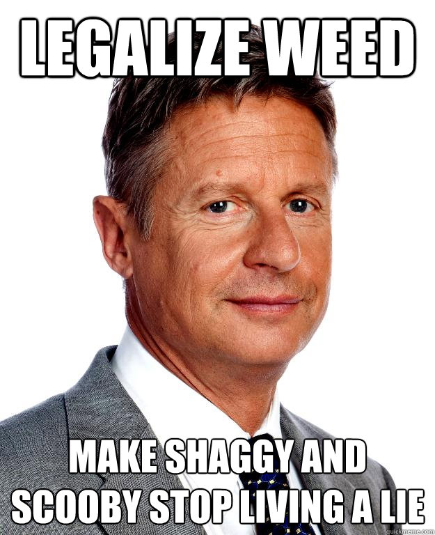 Legalize weed make Shaggy and Scooby stop living a lie - Legalize weed make Shaggy and Scooby stop living a lie  Gary Johnson for president