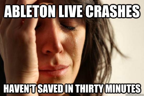 43909aca5102743f7e5a1e62c2ae4d533c403973d5a473467ab5c64f8ac6b5b1 ableton live crashes haven't saved in thirty minutes first world