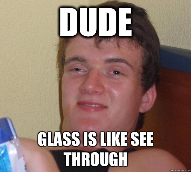 Dude Glass is like see through - Dude Glass is like see through  10 Guy