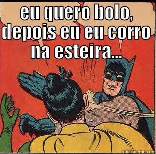 EU QUERO BOLO, DEPOIS EU EU CORRO NA ESTEIRA...  Slappin Batman