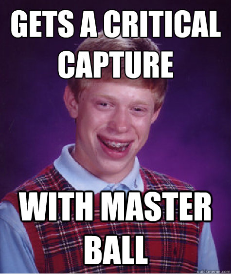 Gets a Critical Capture With Master Ball - Gets a Critical Capture With Master Ball  Bad Luck Brian