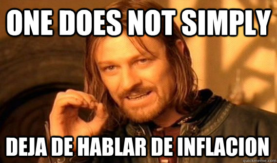 ONE DOES NOT SIMPLY DEJA DE HABLAR DE INFLACION - ONE DOES NOT SIMPLY DEJA DE HABLAR DE INFLACION  One Does Not Simply