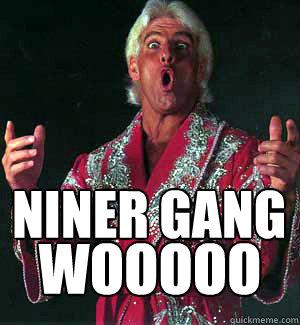 niner gang WOOOOO  Ric Flair WOOOO