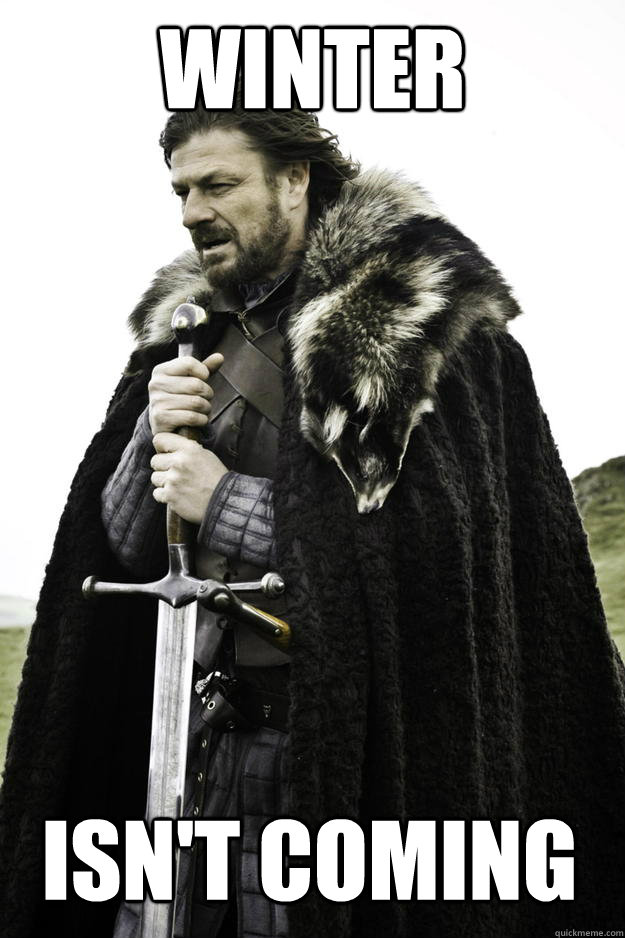 Winter isn't coming - Winter isn't coming  Winter is coming