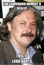 That awkward moment u realize This is  Lord Varys - That awkward moment u realize This is  Lord Varys  Conleth Hill
