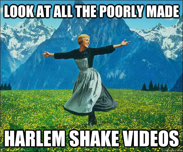 Look at all the poorly made harlem shake videos - Look at all the poorly made harlem shake videos  Look At All The Fucks I Give
