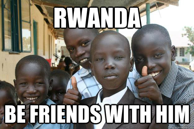 Rwanda be friends with him