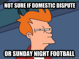 Not sure if domestic dispute or sunday night football - Not sure if domestic dispute or sunday night football  Fry futurama
