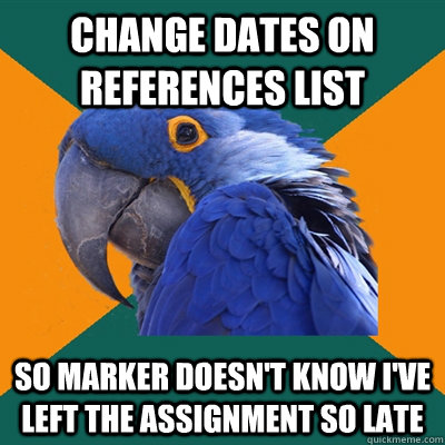 change dates on references list so marker doesn't know i've left the assignment so late - change dates on references list so marker doesn't know i've left the assignment so late  Paranoid Parrot