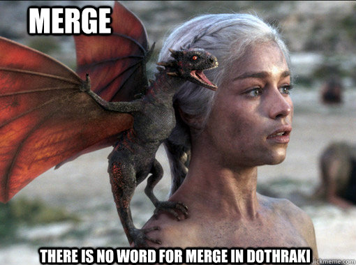 there is no word for Merge in Dothraki  Merge