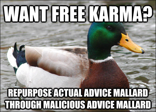 Want free karma? Repurpose actual advice mallard through malicious advice mallard - Want free karma? Repurpose actual advice mallard through malicious advice mallard  Actual Advice Mallard