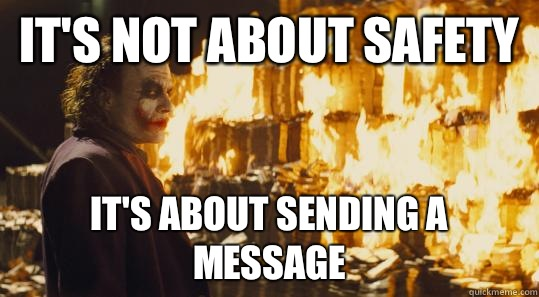 It's not about safety It's about sending a message  burning joker