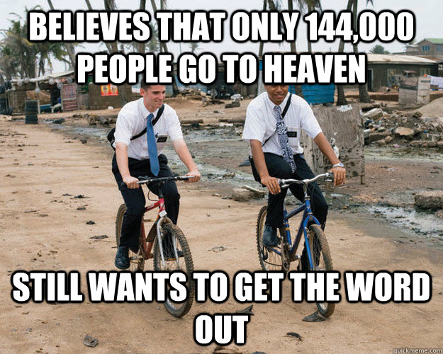 Believes that only 144,000 people go to heaven  still wants to get the word out