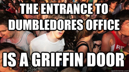 The entrance to Dumbledores office Is a Griffin Door - The entrance to Dumbledores office Is a Griffin Door  Sudden Clarity Clarence