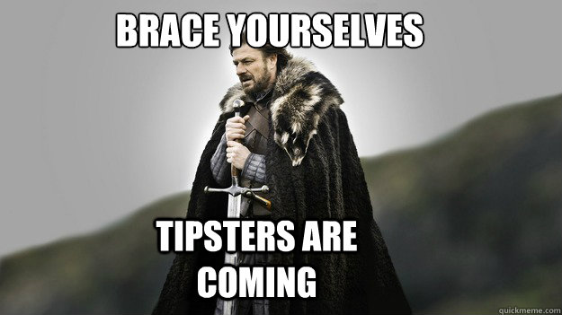 brace yourselves tipsters are coming - brace yourselves tipsters are coming  Ned stark winter is coming