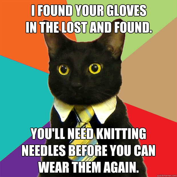 Cat Knitting Meme : I found your gloves in the lost and you ll need