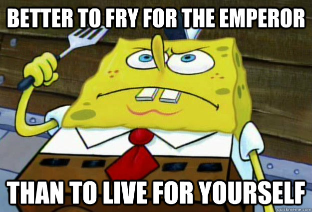 Better to Fry for the Emperor Than to Live for Yourself - Better to Fry for the Emperor Than to Live for Yourself  Hardcore Frycook