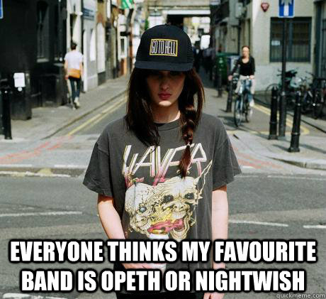 Everyone thinks my favourite band is Opeth or Nightwish