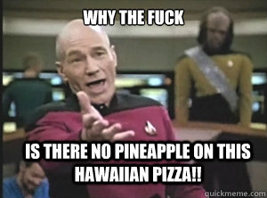 43f94e128441fcd0711f153289ed39426003d79153fc183f069739f47e8f4977 why the fuck is there no pineapple on this hawaiian pizza,Hawaiian Pizza Funny Memes