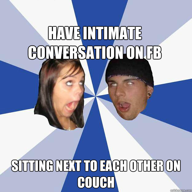 Have intimate conversation on fb sitting next to each other on couch Caption 3 goes here