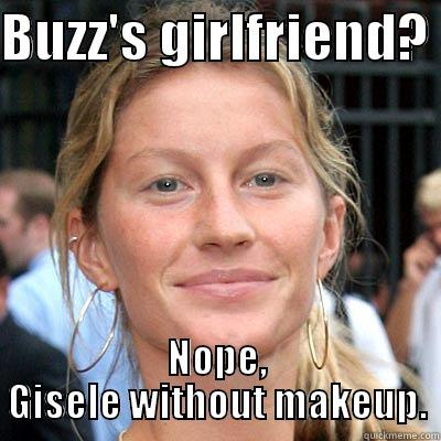 Tom Brady wakes up to this! - BUZZ'S GIRLFRIEND?  NOPE, GISELE WITHOUT MAKEUP. Misc