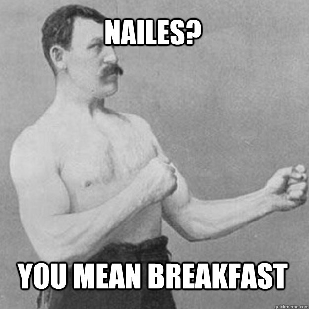 Jeff thread inbound Prepare for pointless one-sided argument. nailes? you mean breakfast - Jeff thread inbound Prepare for pointless one-sided argument. nailes? you mean breakfast  overly manly man