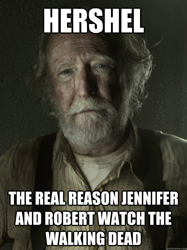 Hershel The real reason Jennifer and Robert watch The Walking Dead
