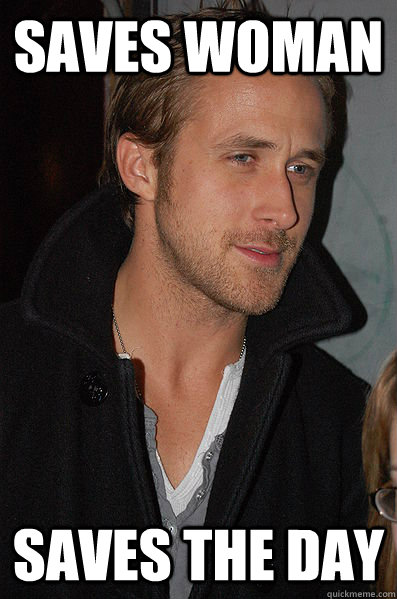 Saves Woman Saves The Day - Saves Woman Saves The Day  Good Guy Ryan Gosling