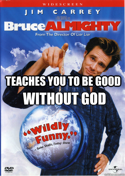Teaches you to be good Without god - Teaches you to be good Without god  Bruce Almighty
