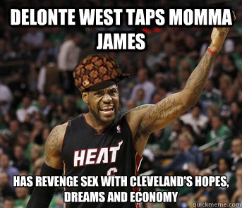 Delonte West Taps momma james Has revenge sex with cleveland's hopes, dreams and economy