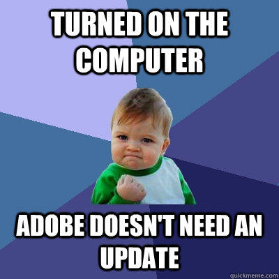 Turned on the computer Adobe doesn't need an update - Turned on the computer Adobe doesn't need an update  Success Kid